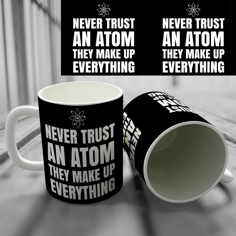 "Кружка ""Never Trust an Atom They Make Up Everything"""